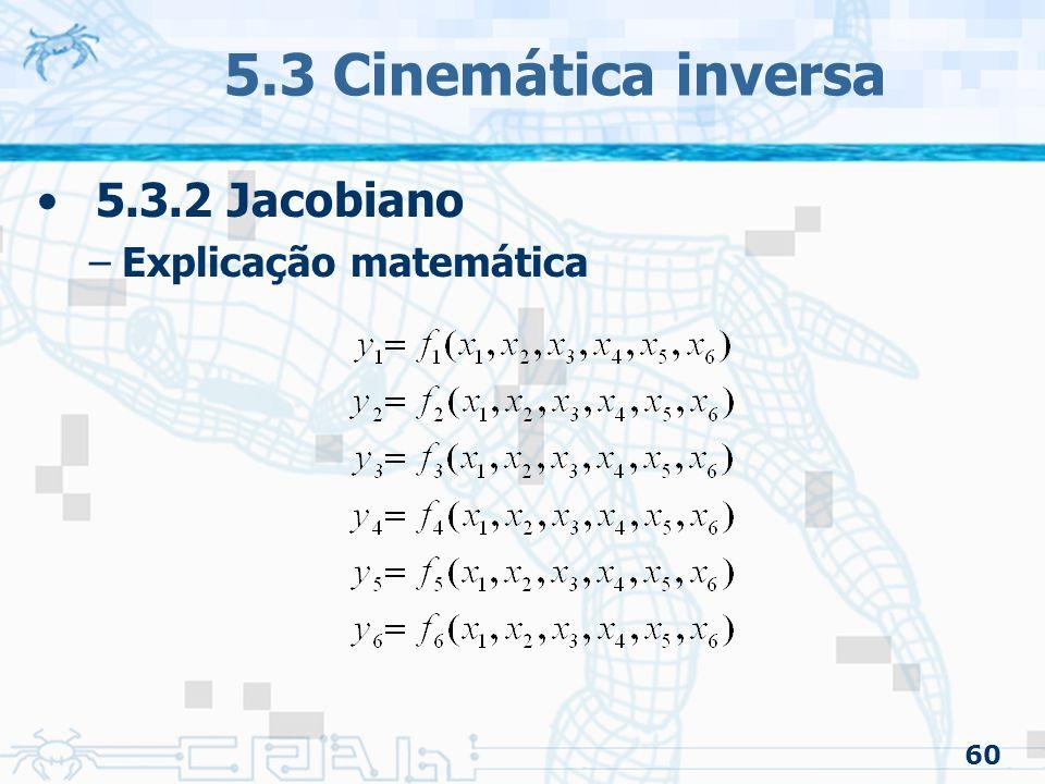 60 5.3 Cinemática inversa 5.3.2 Jacobiano –Explicação matemática
