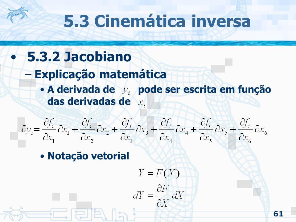 61 5.3 Cinemática inversa 5.3.2 Jacobiano –Explicação matemática A derivada de pode ser escrita em função das derivadas de Notação vetorial