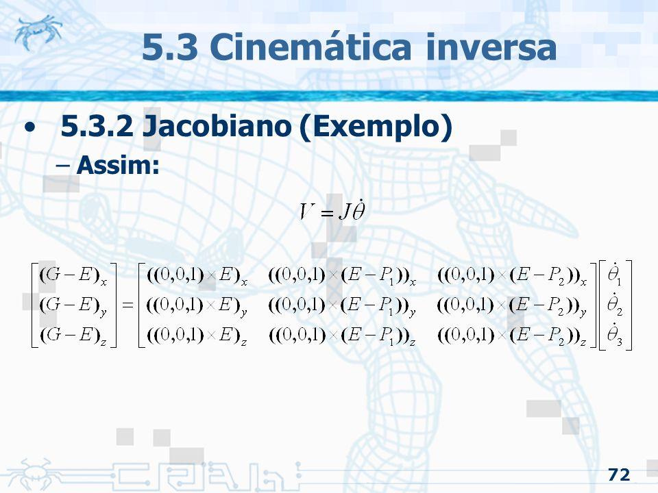 72 5.3 Cinemática inversa 5.3.2 Jacobiano (Exemplo) –Assim: