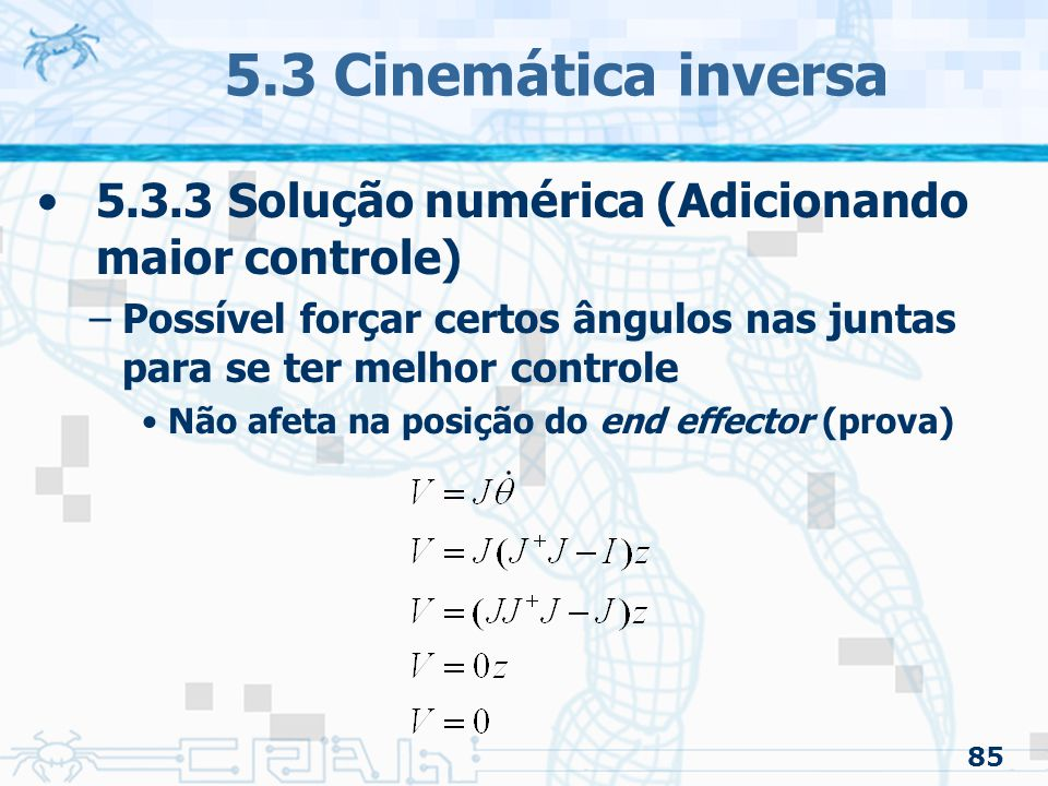 85 5.3 Cinemática inversa 5.3.3 Solução numérica (Adicionando maior controle) –Possível forçar certos ângulos nas juntas para se ter melhor controle N