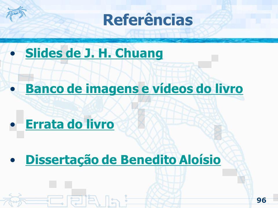 96 Referências Slides de J. H. ChuangSlides de J. H. Chuang Banco de imagens e vídeos do livro Errata do livro Dissertação de Benedito Aloísio