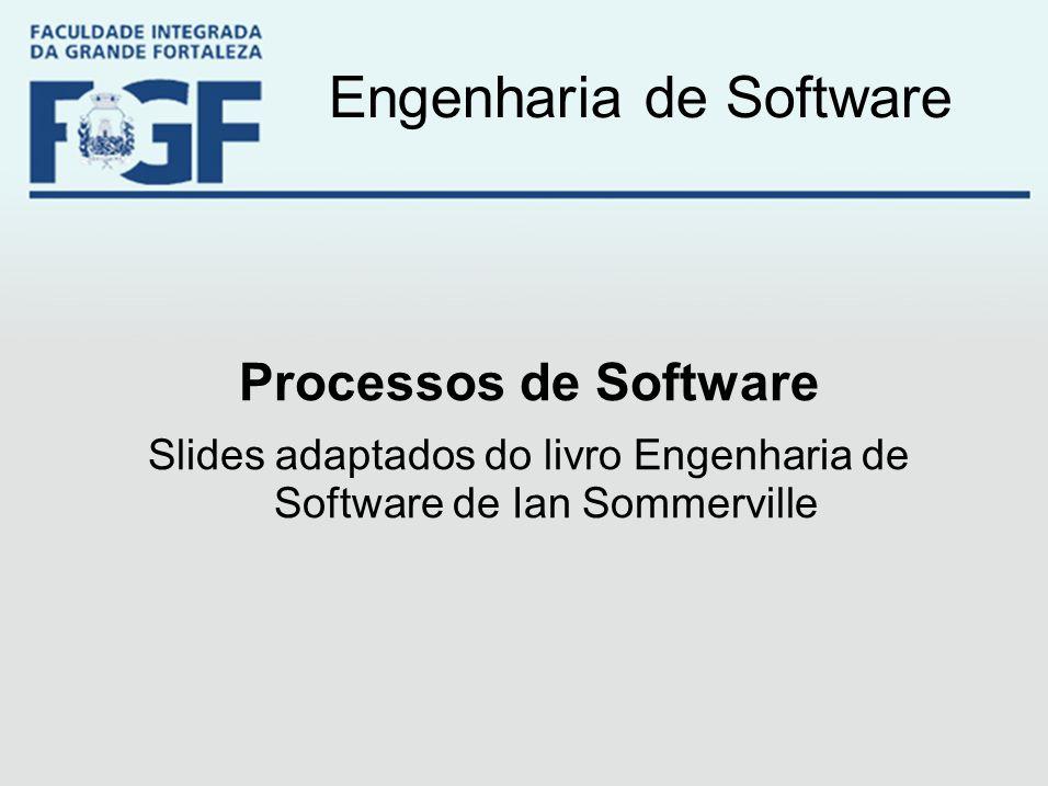 Engenharia de Software Processos de Software Slides adaptados do livro Engenharia de Software de Ian Sommerville