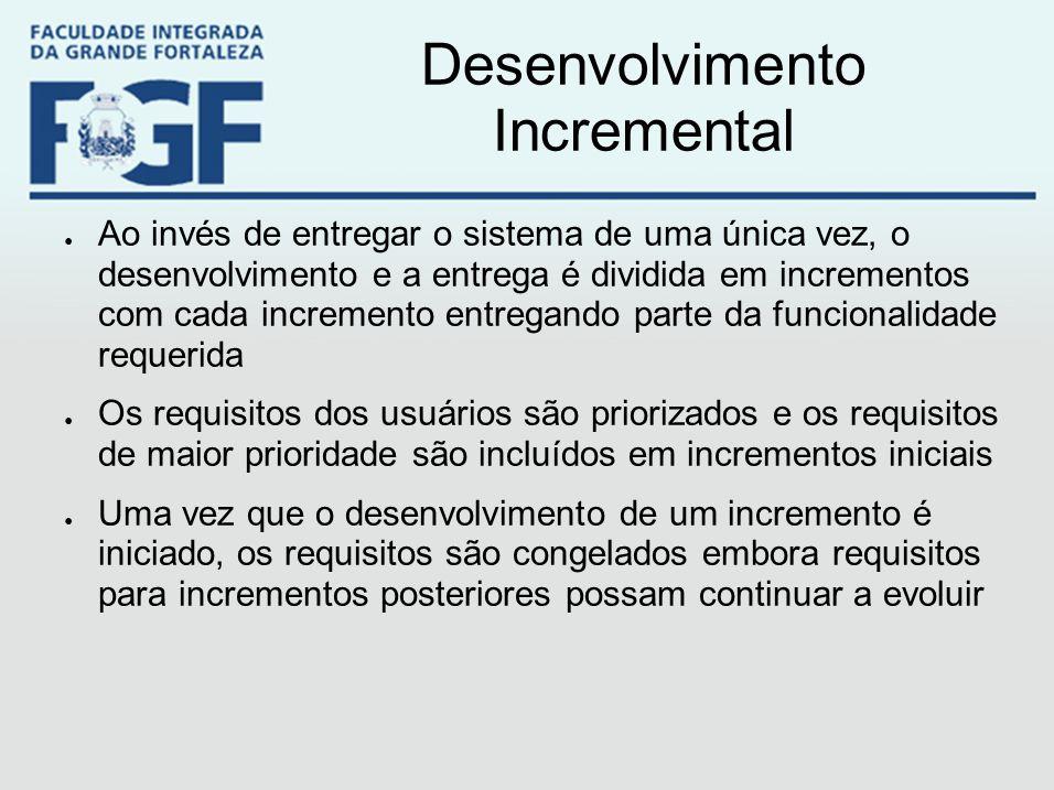 Desenvolvimento Incremental ● Ao invés de entregar o sistema de uma única vez, o desenvolvimento e a entrega é dividida em incrementos com cada increm