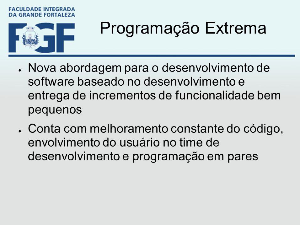 Programação Extrema ● Nova abordagem para o desenvolvimento de software baseado no desenvolvimento e entrega de incrementos de funcionalidade bem pequ