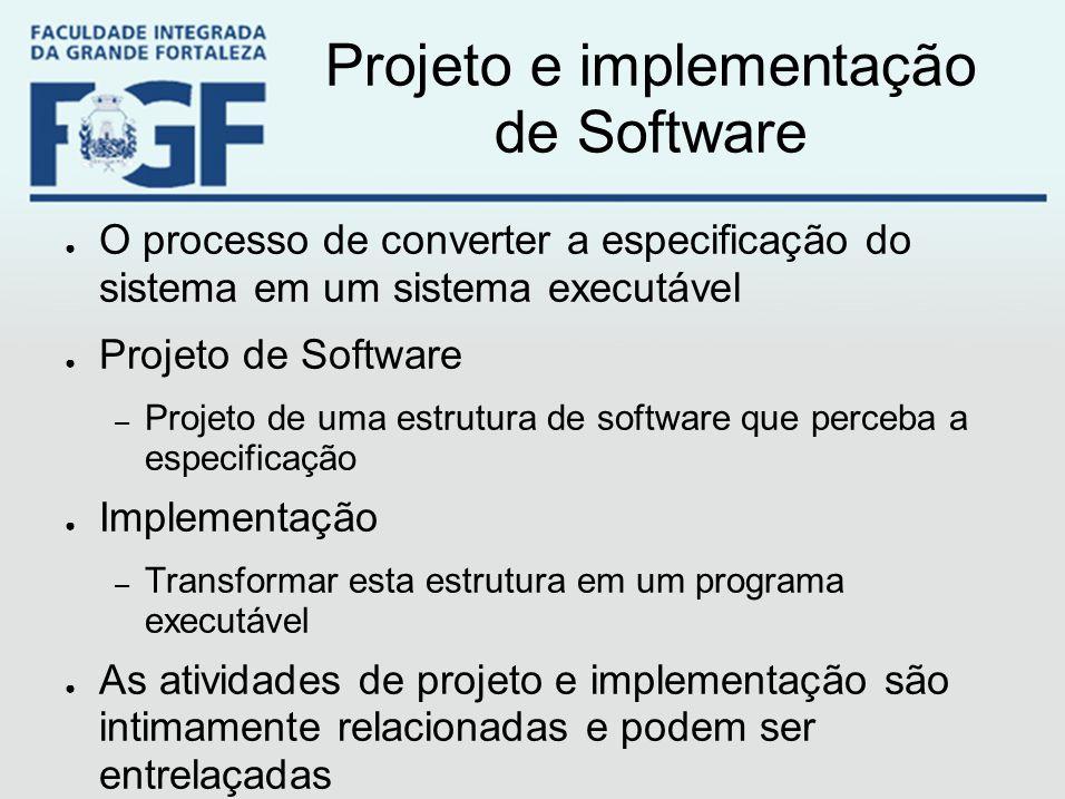 Projeto e implementação de Software ● O processo de converter a especificação do sistema em um sistema executável ● Projeto de Software – Projeto de u