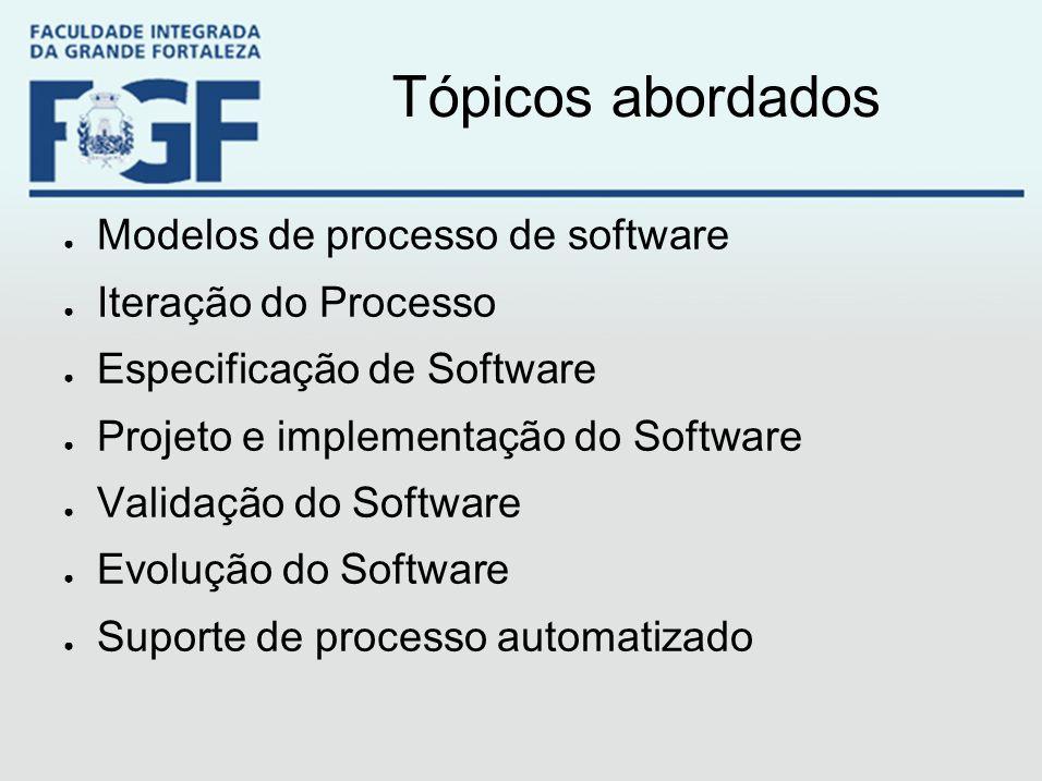 Tópicos abordados ● Modelos de processo de software ● Iteração do Processo ● Especificação de Software ● Projeto e implementação do Software ● Validaç