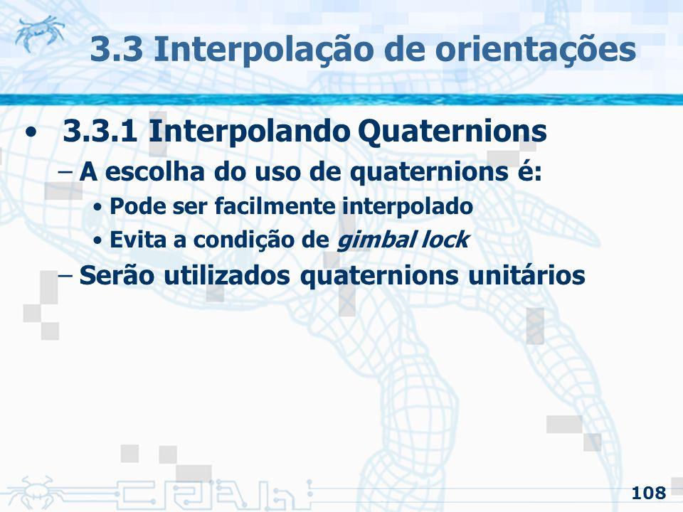 109 3.3 Interpolação de orientações 3.3.1 Interpolando Quaternions –Problema Dados: –Temos a orientação do avião num ponto 1 –Temos a orientação do avião num ponto 2 Objetivo: –Fazer uma animação suave do avião entre o ponto 1 e 2