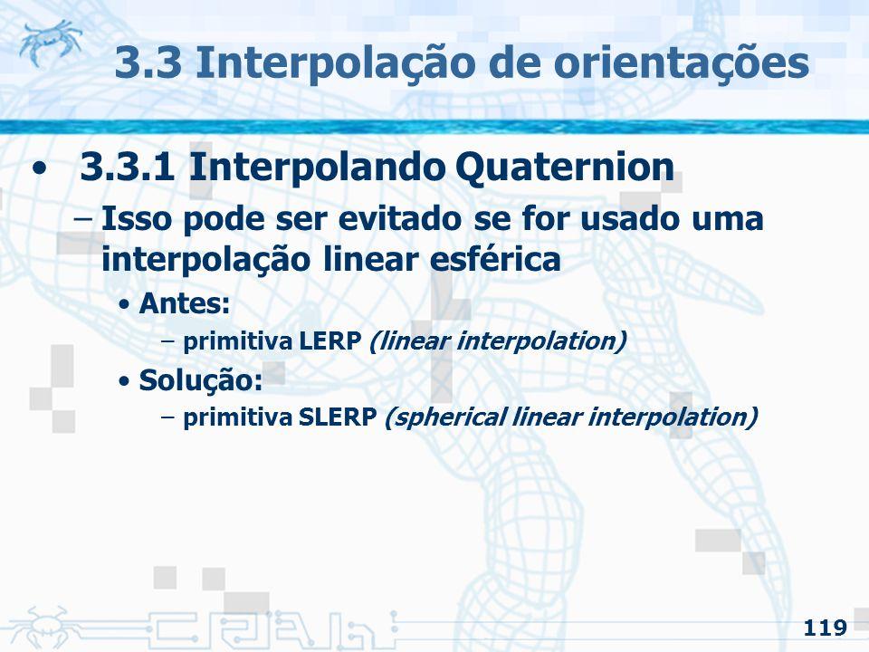 120 3.3 Interpolação de orientações 3.3.1 Interpolando Quaternion –Ao invés de usarmos a fórmula do LERP: –Usaremos: –Onde os coeficientes (a) e (b) são: onde