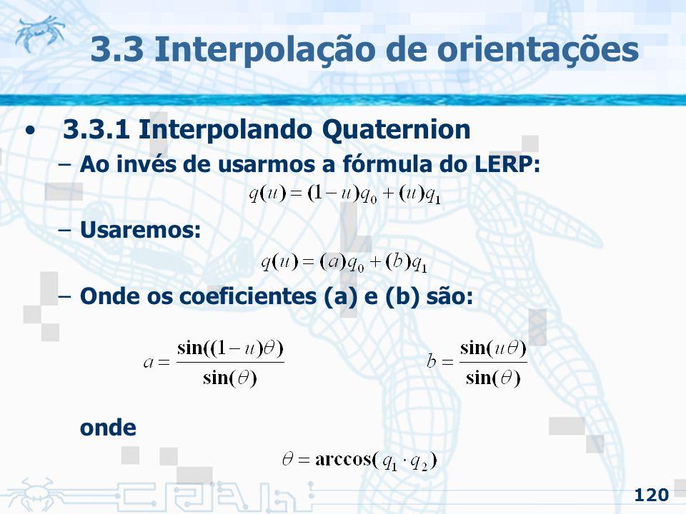 121 3.3 Interpolação de orientações 3.3.1 Interpolando Quaternion –Em resumo: –Porém, ainda possui descontinuidade de primeira ordem