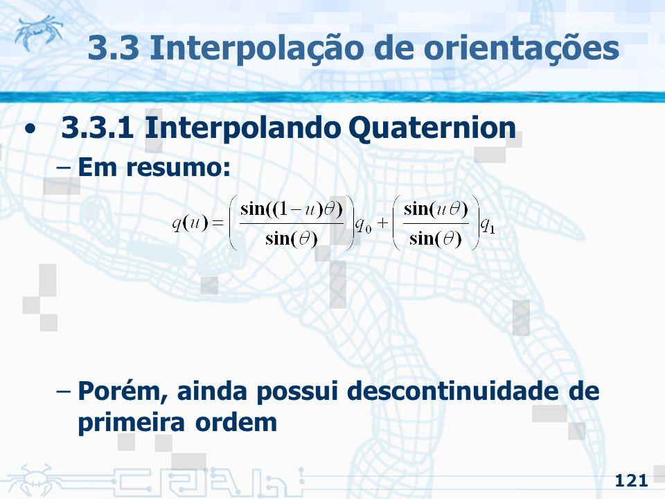 122 3.3 Interpolação de orientações 3.3.1 Interpolando Quaternion –Questão da continuidade Quando o avião passa por vários pontos, a rotação pode mudar bruscamente