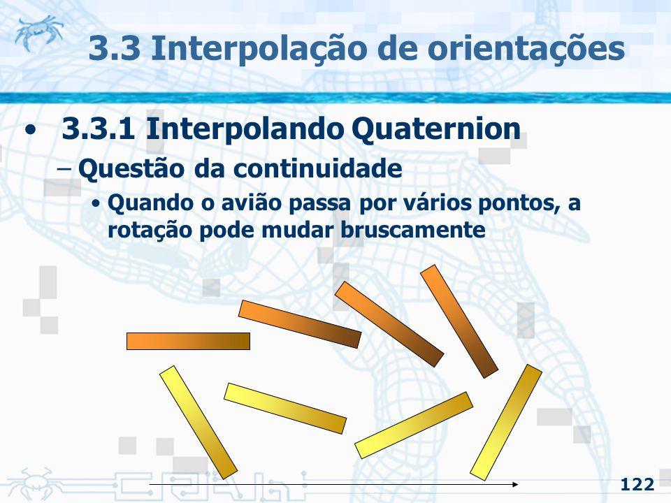 123 3.3 Interpolação de orientações 3.3.1 Interpolando Quaternion –Questão da continuidade Não há continuidade de primeira ordem Continuidade C0 (Compartilha Posição) Continuidade C1 (Compartilha Posição + Tangente)