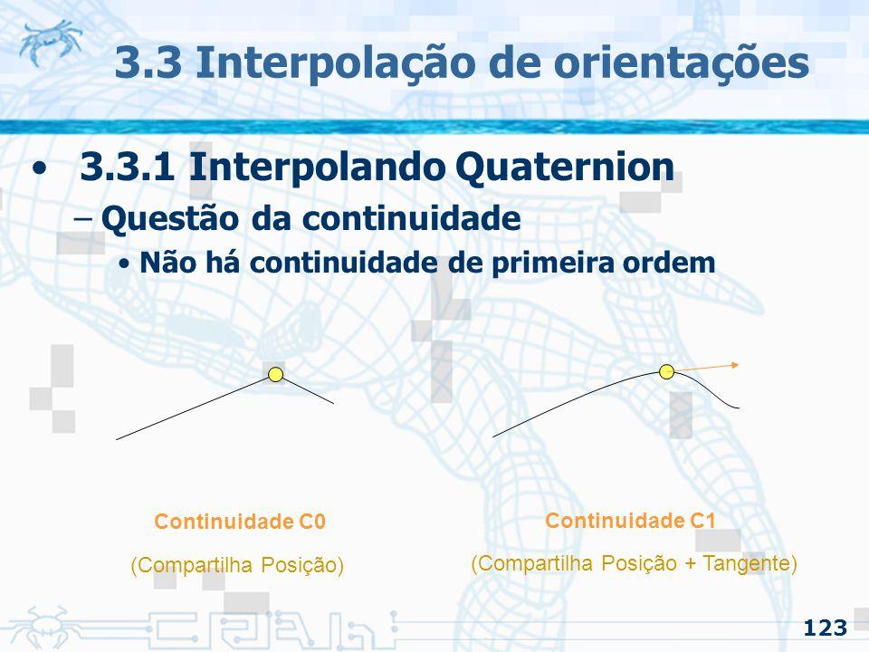 124 3.3 Interpolação de orientações 3.3.1 Interpolando Quaternion –Solução: Interpolação cúbica