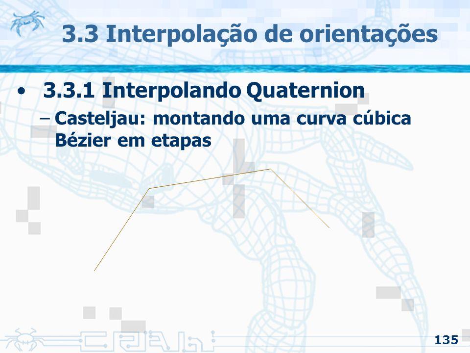 136 3.3 Interpolação de orientações 3.3.1 Interpolando Quaternion –Casteljau: montando uma curva cúbica Bézier em etapas Ponto em t = 0.1