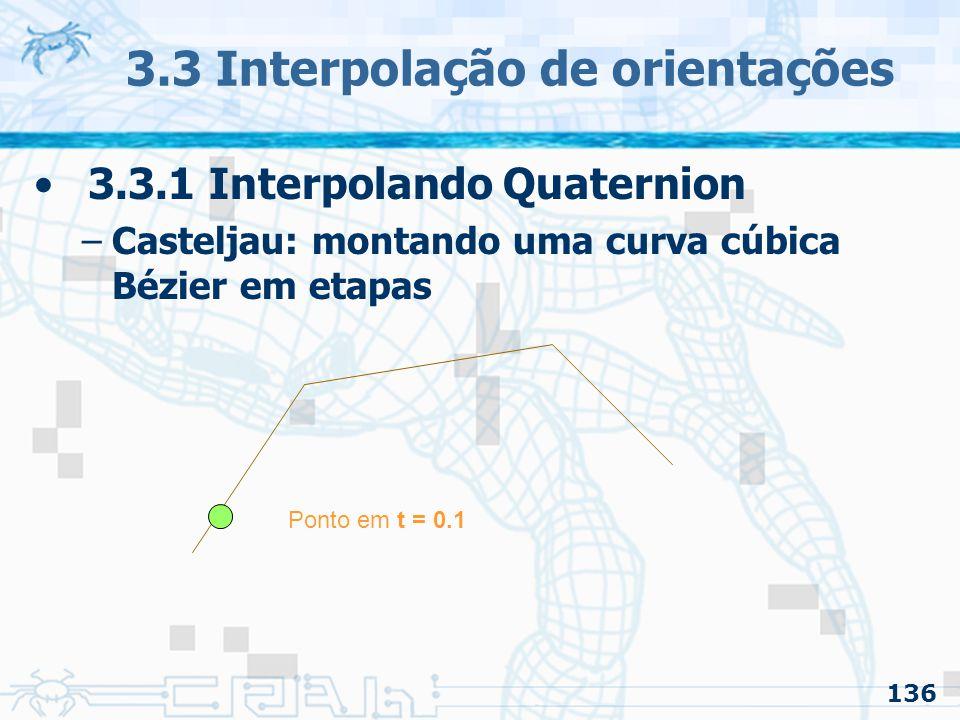137 3.3 Interpolação de orientações 3.3.1 Interpolando Quaternion –Casteljau: montando uma curva cúbica Bézier em etapas
