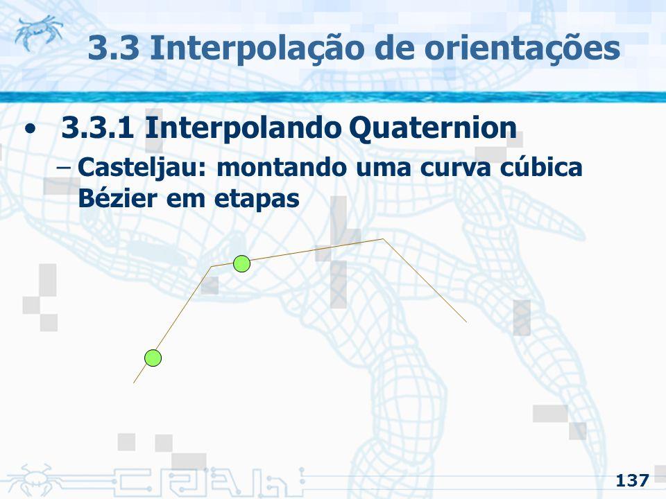 138 3.3 Interpolação de orientações 3.3.1 Interpolando Quaternion –Casteljau: montando uma curva cúbica Bézier em etapas