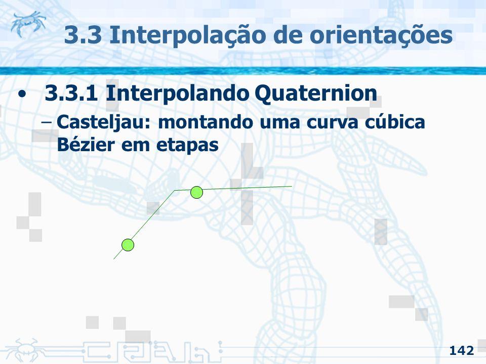 143 3.3 Interpolação de orientações 3.3.1 Interpolando Quaternion –Casteljau: montando uma curva cúbica Bézier em etapas