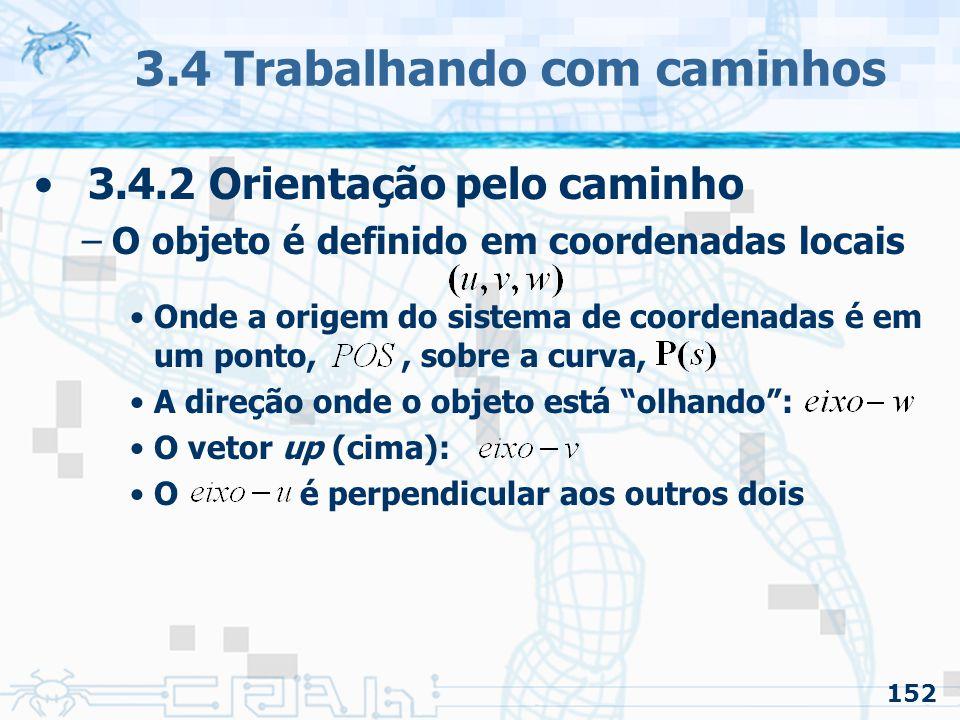 153 3.4 Trabalhando com caminhos 3.4.2 Orientação pelo caminho –Há várias formas de tratar a orientação pelo caminho Muda de acordo como são colocados os eixos do sistema local