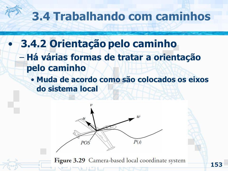 154 3.4 Trabalhando com caminhos 3.4.2 Orientação pelo caminho –Uso de Frenet Frame Sistema de coordenadas local definido de acordo com a tangente e curvatura da curva Nota: Para conseguir foi usada a regra de mão esquerda