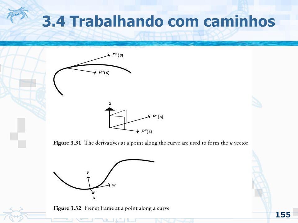156 3.4 Trabalhando com caminhos 3.4.2 Orientação pelo caminho –Uso de Frenet Frame (Problemas) Não existe nenhum conceito de o que é cima Se o seguimento não tiver curvatura,, o frenet frame fica indefinido –Solução: interpolar o vetores das pontas »Muda somente a rotação por volta de »O angulo entre os a posição dos vetores pode ser conseguida