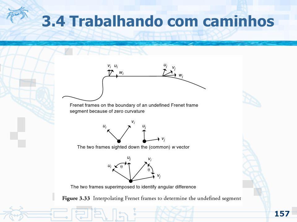158 3.4 Trabalhando com caminhos 3.4.2 Orientação pelo caminho –Uso de Frenet Frame (Problemas) Descontinuidade na curvatura –Fará com que o vetor mude bruscamente sua orientação