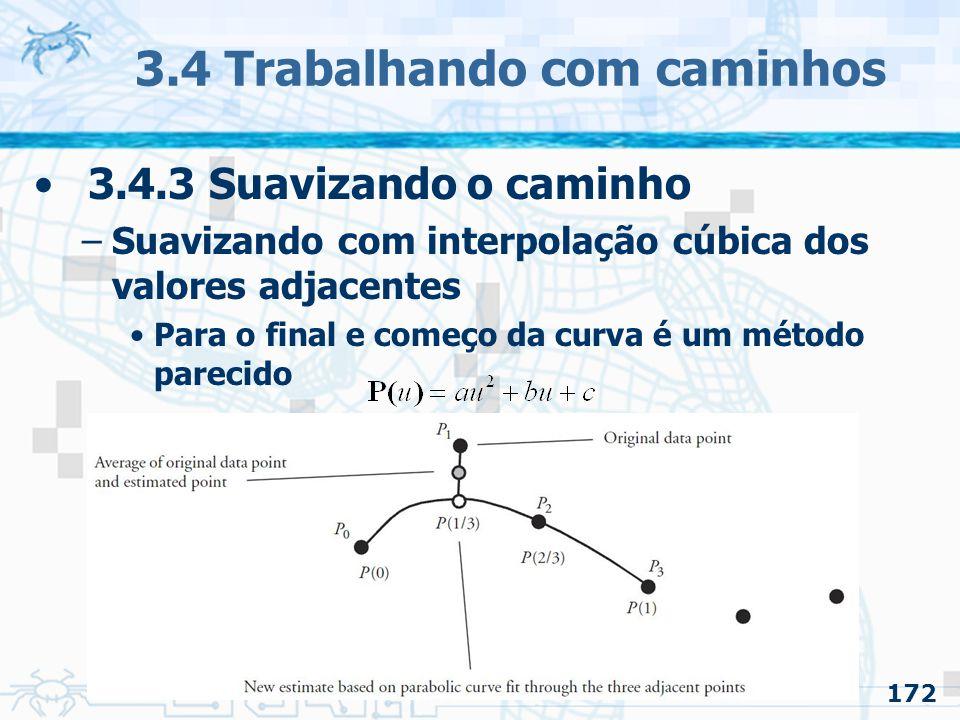 173 3.4 Trabalhando com caminhos 3.4.3 Suavizando o caminho –Suavizando com interpolação cúbica dos valores adjacentes Para o final e começo da curva é um método parecido –Calculando par ao começo da curva: