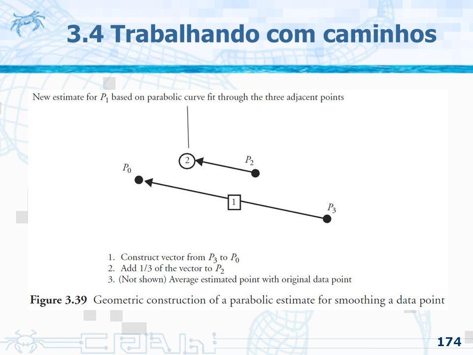 175 3.4 Trabalhando com caminhos 3.4.3 Suavizando o caminho –Suavizando com interpolação cúbica dos valores adjacentes O primeiro e ultimo pontos podem continuar os mesmos, ou então: