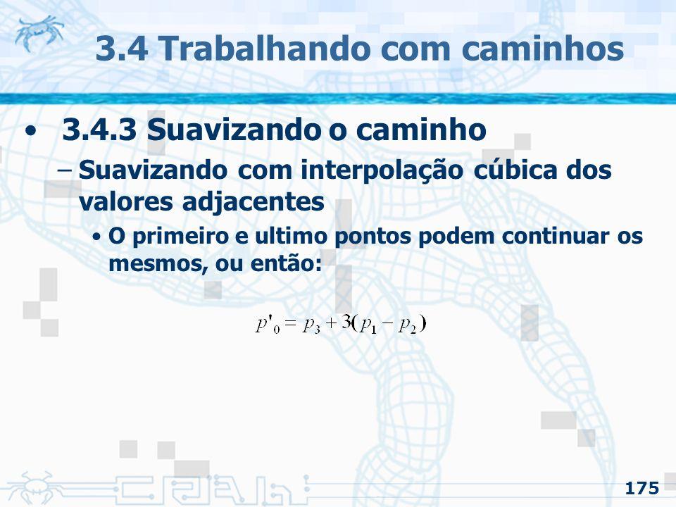 176 3.4 Trabalhando com caminhos 3.4.3 Suavizando o caminho –Suavizando com interpolação cúbica dos valores adjacentes Resultados: