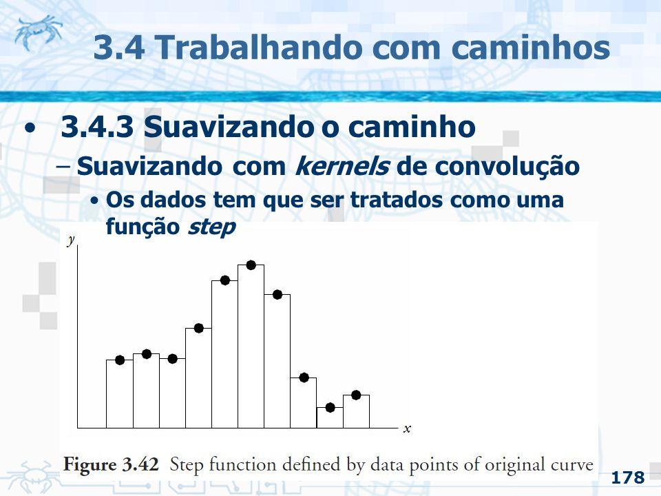 179 3.4 Trabalhando com caminhos 3.4.3 Suavizando o caminho –Suavizando com kernels de convolução Atributos do kernel de suavização –É centrado no zero –É simétrico –É finita –A área debaixo da curva é igual a um