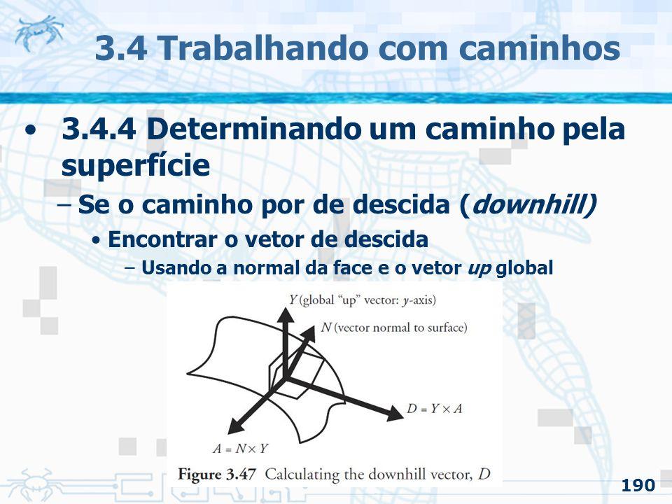 191 3.4 Trabalhando com caminhos 3.4.5 Encontrando o caminho –Especificações Sem colisão Ambiente arbitrário –É uma tarefa difícil