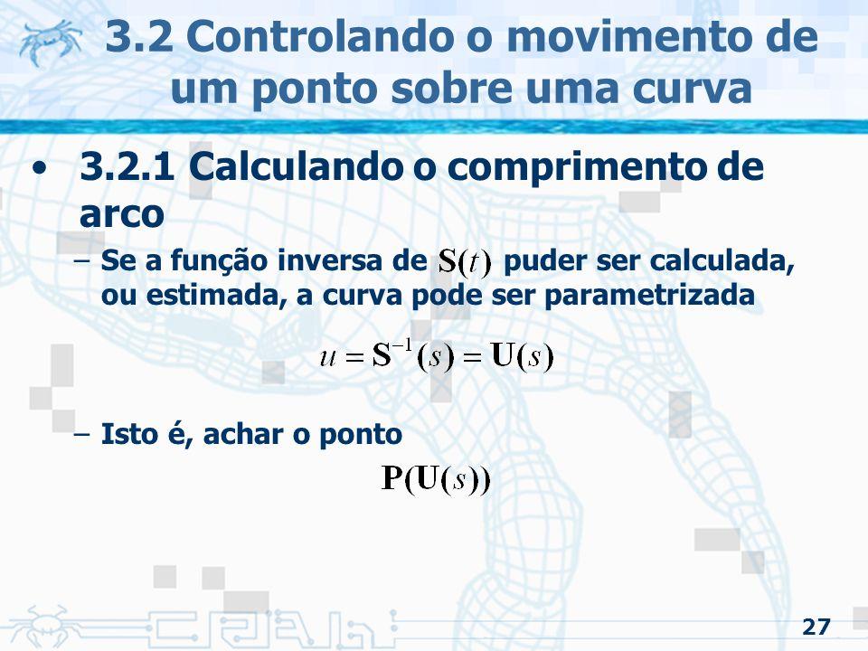 28 3.2 Controlando o movimento de um ponto sobre uma curva 3.2.1 Calculando o comprimento de arco (Analiticamente) –A distancia de a pode ser achada pela integral: onde: