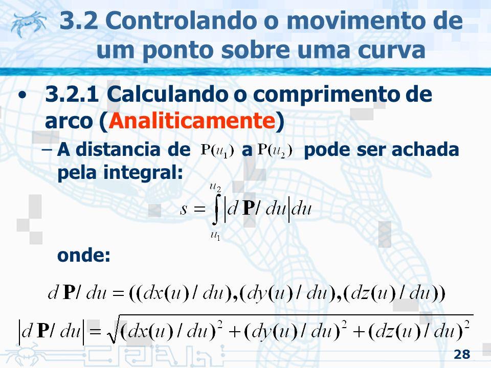 29 3.2 Controlando o movimento de um ponto sobre uma curva 3.2.1 Calculando o comprimento de arco (Analiticamente) –Para uma curva cúbica, temos: –Para a coordenada x: –Depois de elevar ao quadrado: