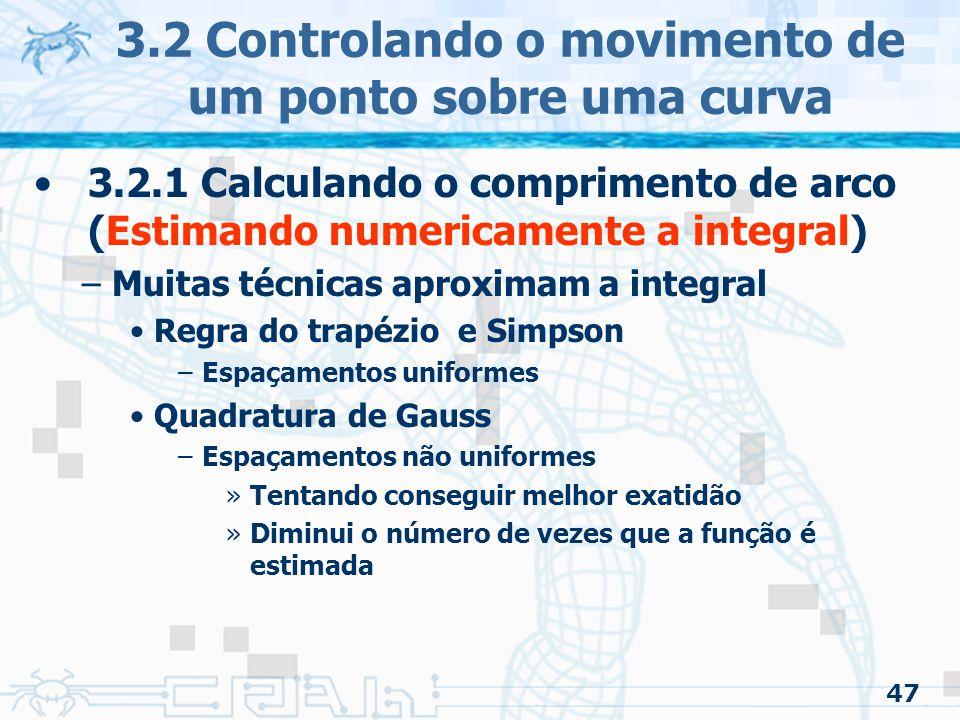 48 3.2 Controlando o movimento de um ponto sobre uma curva 3.2.1 Calculando o comprimento de arco (Estimando numericamente a integral) –Quadratura de Gauss Normalmente definida