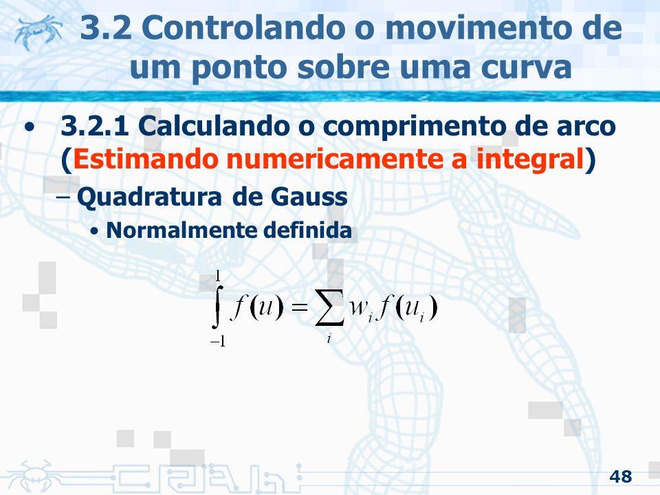 49 3.2 Controlando o movimento de um ponto sobre uma curva 3.2.1 Calculando o comprimento de arco (Estimando numericamente a integral) –Quadratura de Gauss Mas pode alcançar qualquer limite definindo a função, onde Tendo também: onde
