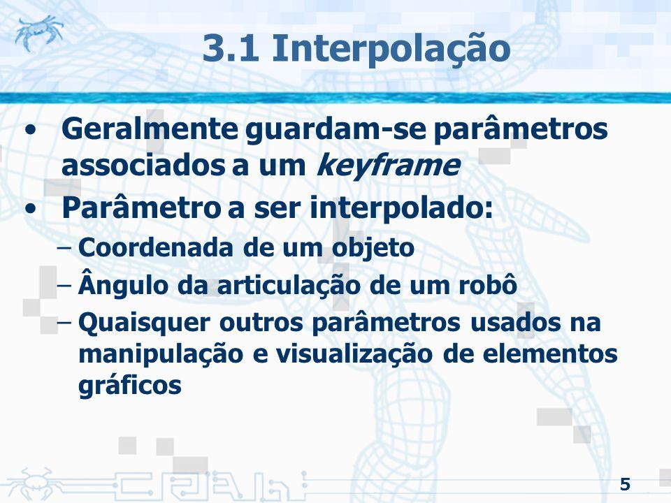 6 3.1 Interpolação Exemplo (-5, 0, 0) Frame 22 (5, 0, 0) Frame 67 (5, 10, 0) Frame 80