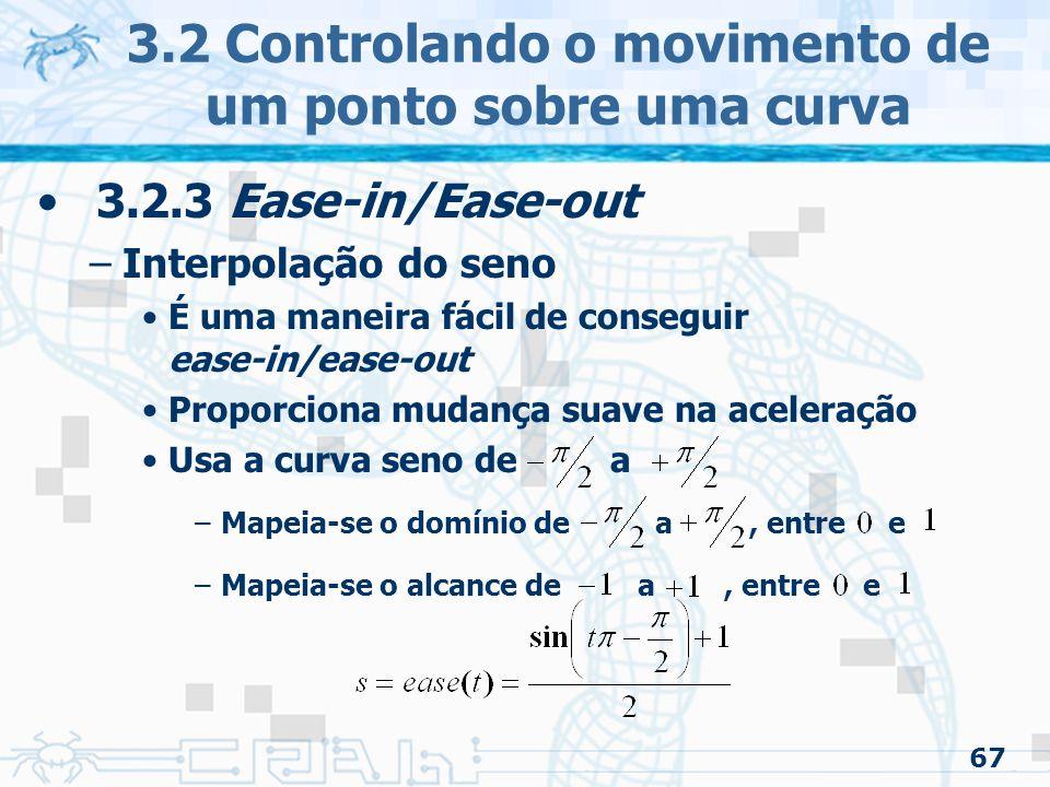 68 3.2 Controlando o movimento de um ponto sobre uma curva 3.2.3 Ease-in/Ease-out –Interpolação do seno