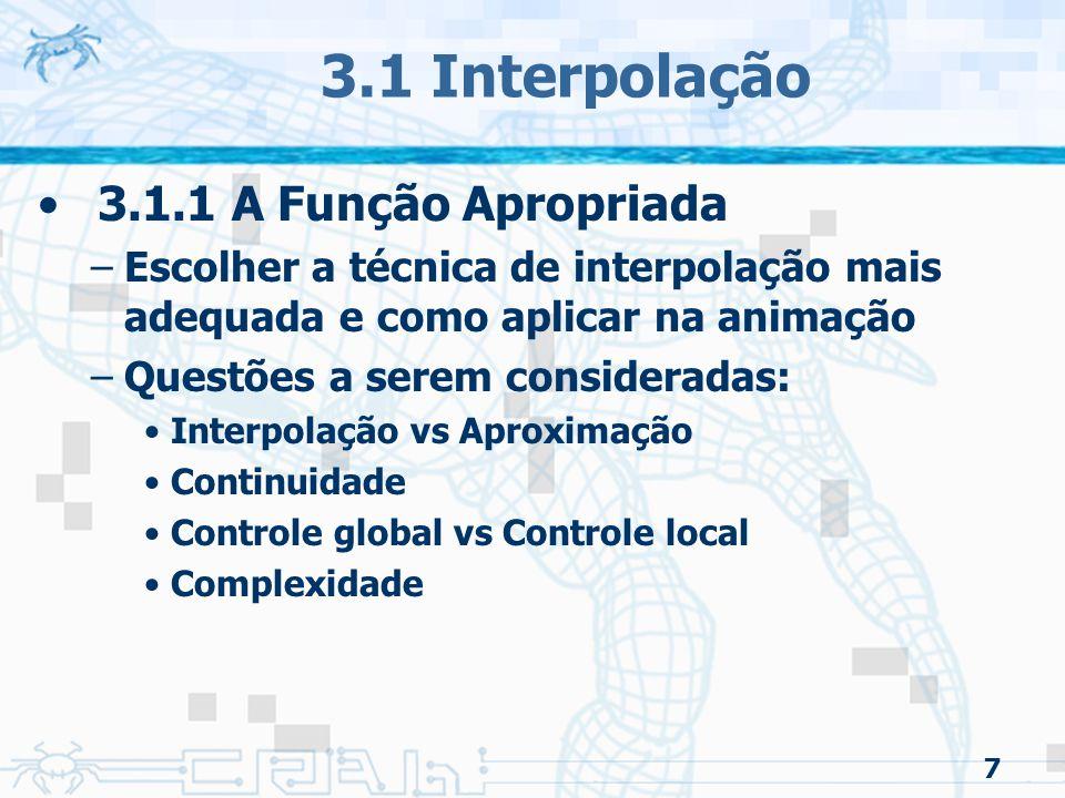 8 3.1 Interpolação 3.1.1 A Função Apropriada –Interpolação vs Aproximação 1.Valores apresentados representam posições reais que a curva deve passar 2.Apenas controlam a forma da curva e não representam posições reais