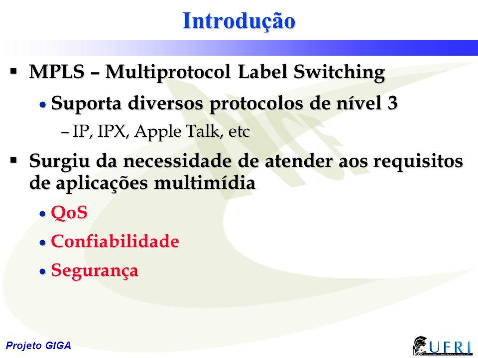 3 Projeto GIGA Introdução  MPLS – Multiprotocol Label Switching  Suporta diversos protocolos de nível 3 –IP, IPX, Apple Talk, etc  Surgiu da necess