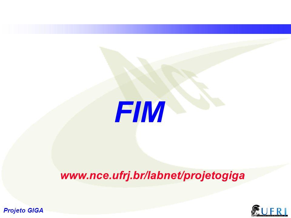 32 Projeto GIGA FIM www.nce.ufrj.br/labnet/projetogiga