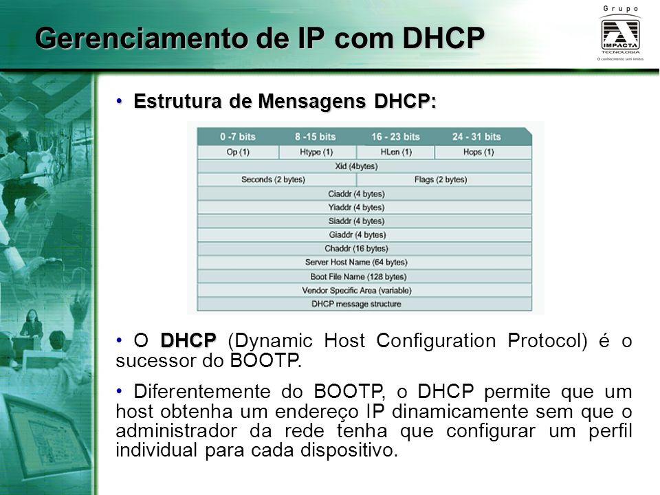 Gerenciamento de IP com DHCP DHCP O DHCP (Dynamic Host Configuration Protocol) é o sucessor do BOOTP. Diferentemente do BOOTP, o DHCP permite que um h