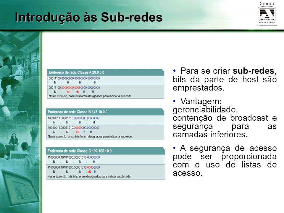 Introdução às Sub-redes sub-redes Para se criar sub-redes, bits da parte de host são emprestados. Vantagem: gerenciabilidade, contenção de broadcast e