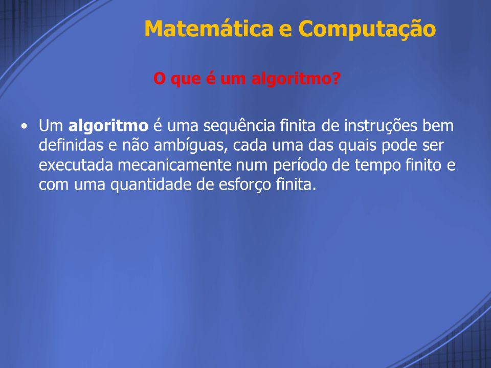 Matemática e Computação Os computadores são máquinas destinadas a resolver problemas com grande rapidez.
