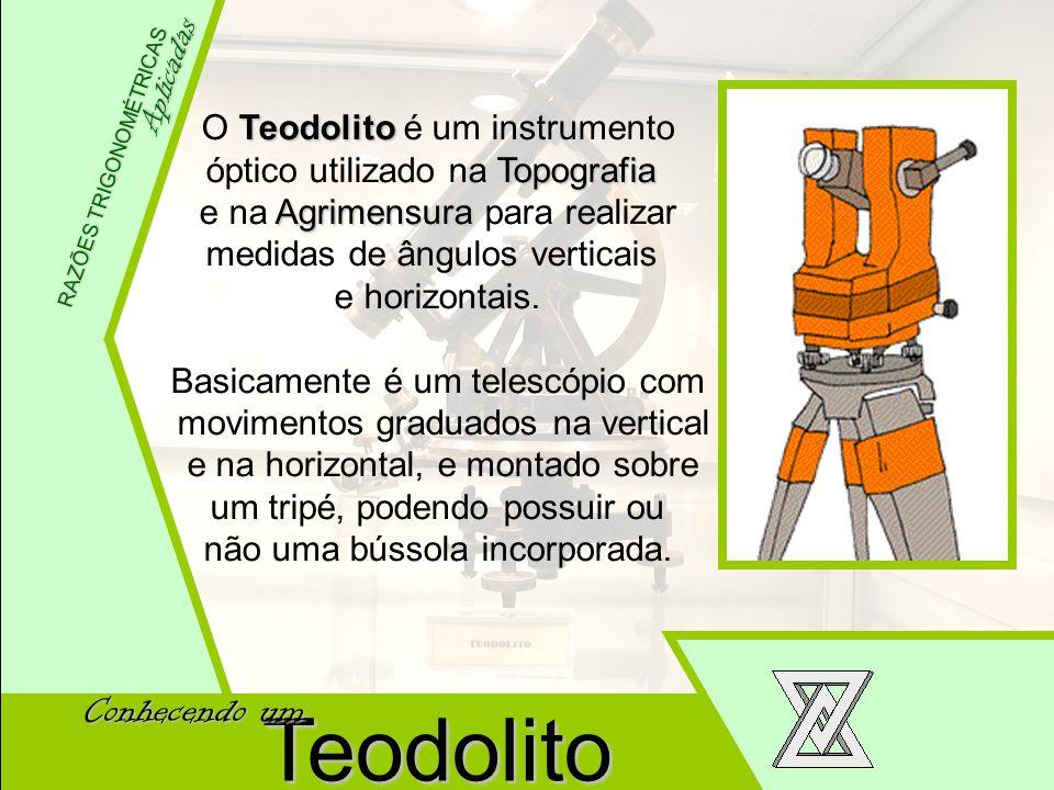 Wellington Meneses Júnior Aplicadas RAZÕES TRIGONOMÉTRICAS Aplicadas R A Z Õ E S T R I G O N O M É T R I C A S O T TT Teodolito é um instrumento óptic