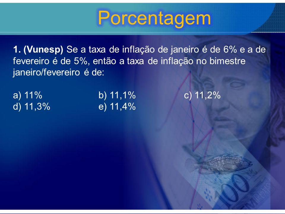 1. (Vunesp) Se a taxa de inflação de janeiro é de 6% e a de fevereiro é de 5%, então a taxa de inflação no bimestre janeiro/fevereiro é de: a) 11%b) 1