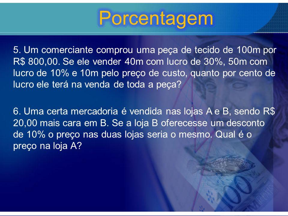 5. Um comerciante comprou uma peça de tecido de 100m por R$ 800,00. Se ele vender 40m com lucro de 30%, 50m com lucro de 10% e 10m pelo preço de custo