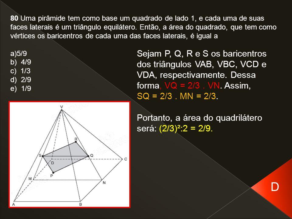 80 Uma pirâmide tem como base um quadrado de lado 1, e cada uma de suas faces laterais é um triângulo equilátero. Então, a área do quadrado, que tem c