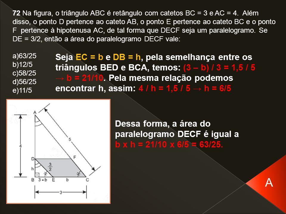 72 Na figura, o triângulo ABC é retângulo com catetos BC = 3 e AC = 4. Além disso, o ponto D pertence ao cateto AB, o ponto E pertence ao cateto BC e