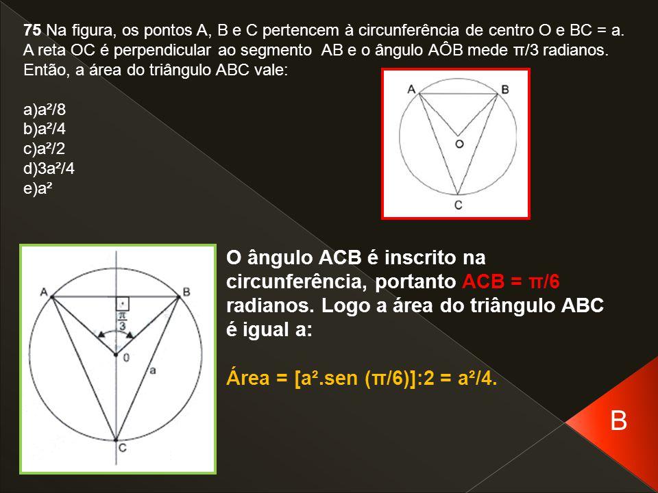75 Na figura, os pontos A, B e C pertencem à circunferência de centro O e BC = a. A reta OC é perpendicular ao segmento AB e o ângulo AÔB mede π/3 rad