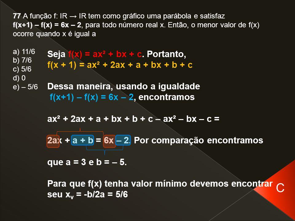 77 A função f: IR → IR tem como gráfico uma parábola e satisfaz f(x+1) – f(x) = 6x – 2, para todo número real x. Então, o menor valor de f(x) ocorre q