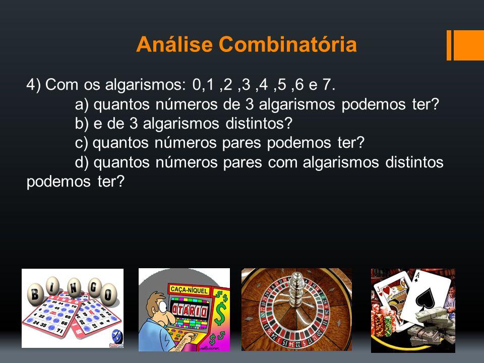 Análise Combinatória 4) Com os algarismos: 0,1,2,3,4,5,6 e 7. a) quantos números de 3 algarismos podemos ter? b) e de 3 algarismos distintos? c) quant