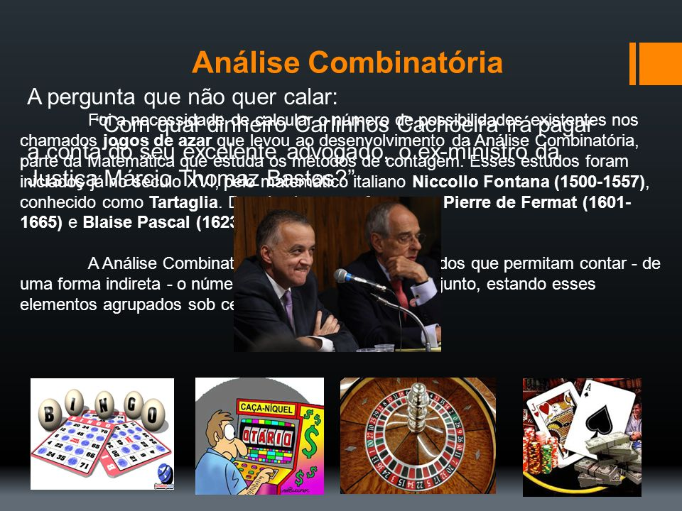 Análise Combinatória Foi a necessidade de calcular o número de possibilidades existentes nos chamados jogos de azar que levou ao desenvolvimento da An